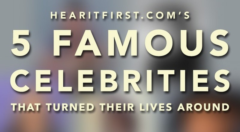 5 Famous Celebrities That Turned Their Lives Around