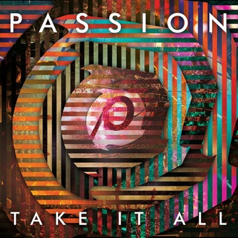 """New LIVE Recording of """"Passion: Take It All"""" Set to Release April 29"""