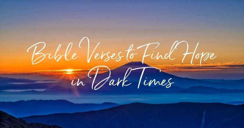 20 Bible Verses to Find Hope in Dark Times