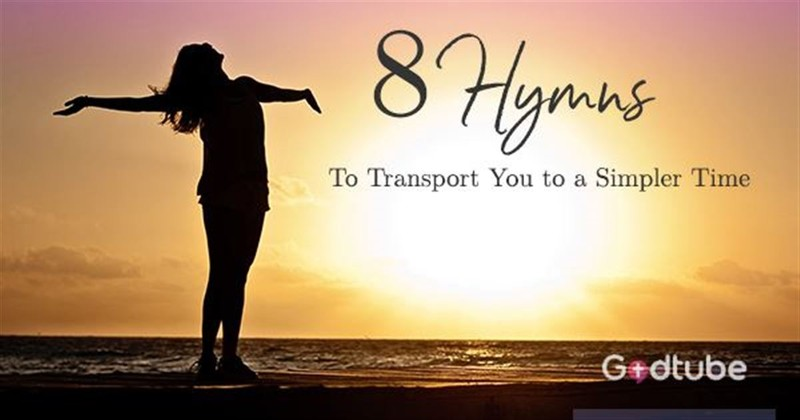 8 Hymns to Transport You Back to a Simpler Time