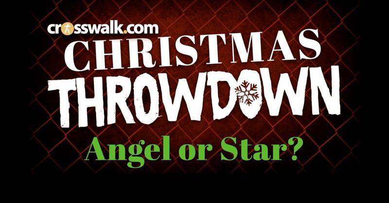Crosswalk Christmas Throwdown Pt 1: Angel or Star?