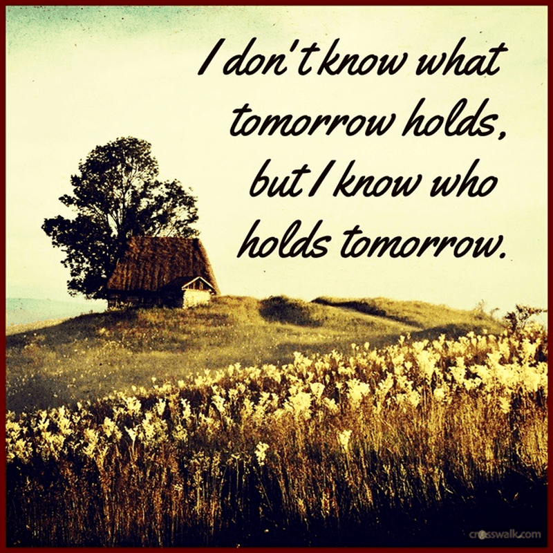 I Don't Know What Tomorrow Holds