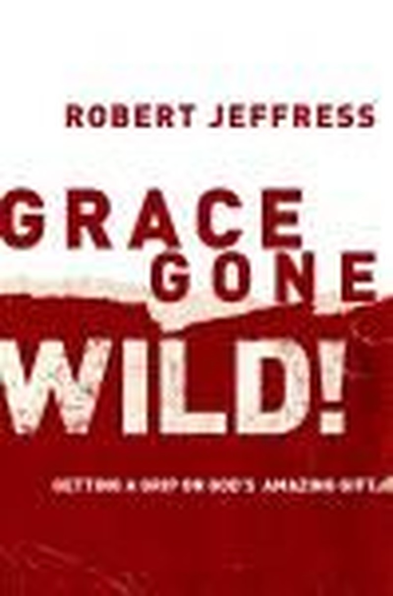 Grace Gone Wild: Embrace the Gift