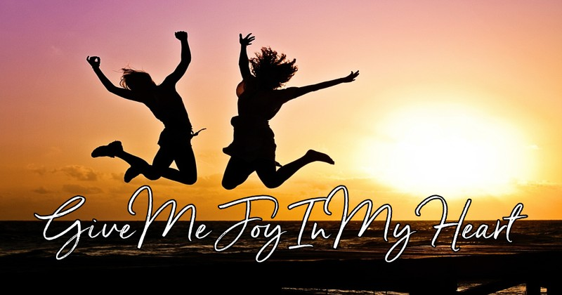 Give Me Joy In My Heart