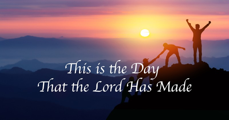 This Is The Day That The Lord Has Made