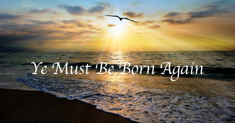 Ye Must Be Born Again