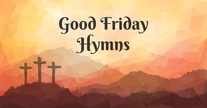 10 Good Friday Hymns and Worship Songs about Jesus Christ