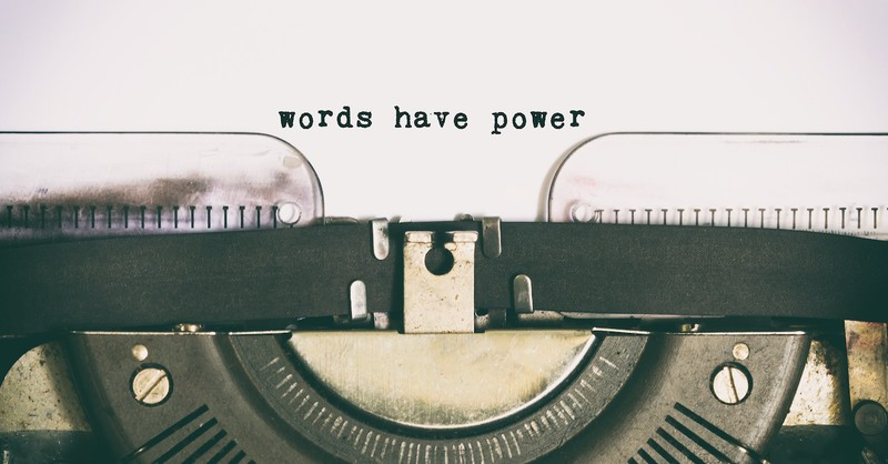 words have power, life and death are in the power of the tongue