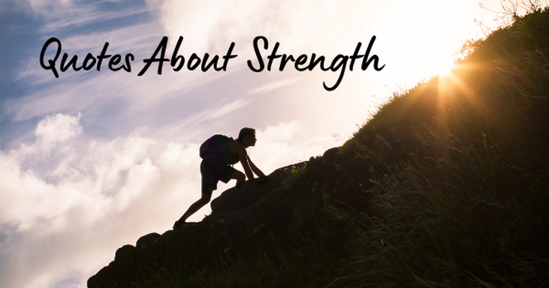 30 Inspiring Quotes About Strength To Encourage And Empower