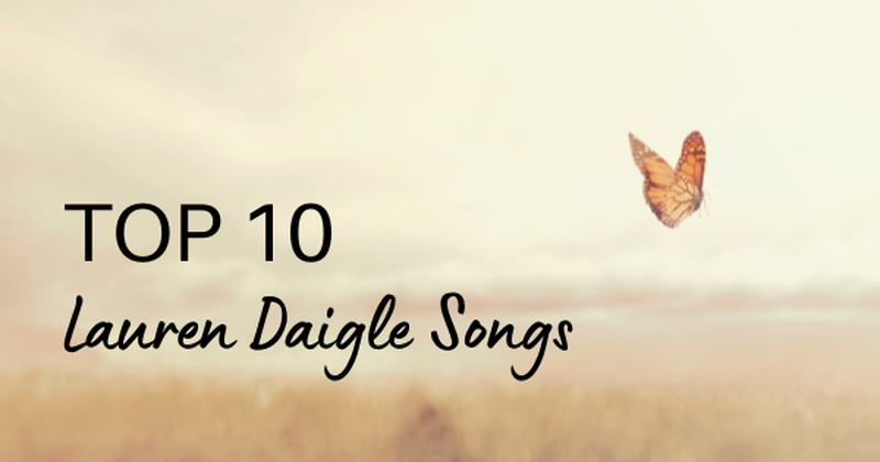 Top 10 Lauren Daigle Songs Of All Time