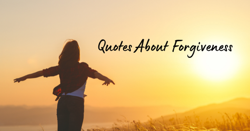24 Powerful Quotes About Forgiveness to Encourage Compassion