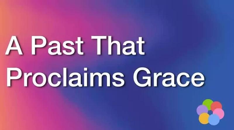 a past that proclaims grace, ibelieve video devotional, slattery