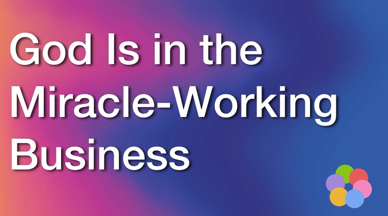 god is in the miracle working business, ibelieve video devotionals for women