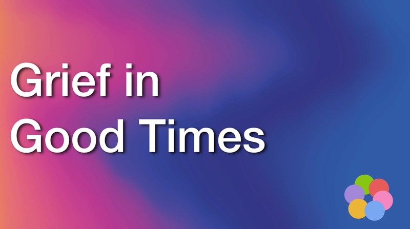 grief in the good times, ibelieve video devotionals for women