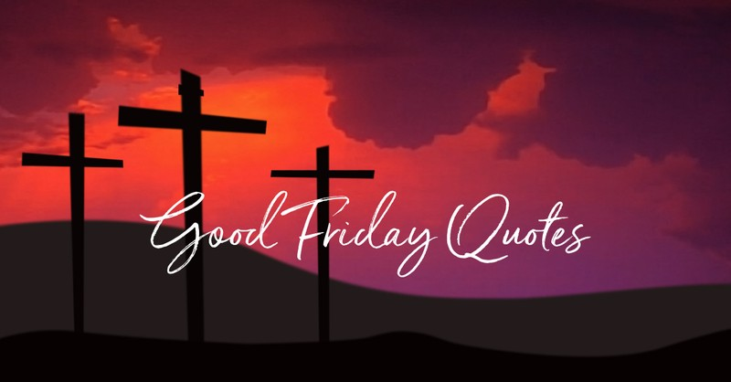 Good Friday Quotes - The Crucifixion of Jesus Christ